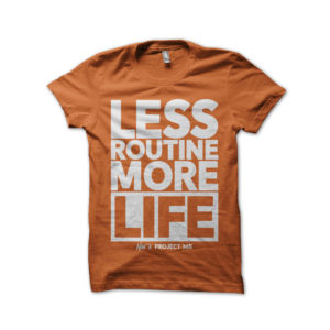 Less Routine More Life (Orange)